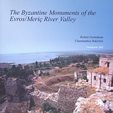 The Byzantine Monuments of the Evros/Meric River Valley