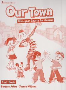 OUR TOWN ONE-YEAR COURSE FOR JUNIORS TEST BOOK